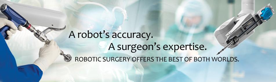 Robotic Knee Surgery, Robotic Hip Surgery